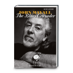John Mayall - The Blues Crusader: His Life - His Music - His Bands.